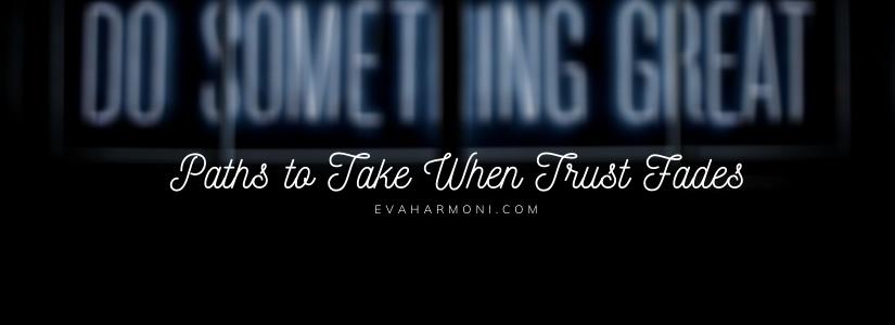 Paths to Take When TrustFades