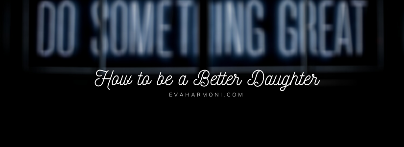 How to be a BetterDaughter