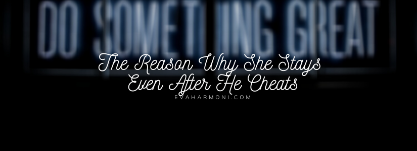 The Reason Why She Stays Even After HeCheats
