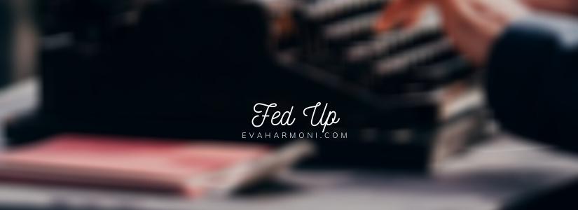 Fed Up (Poem#47)